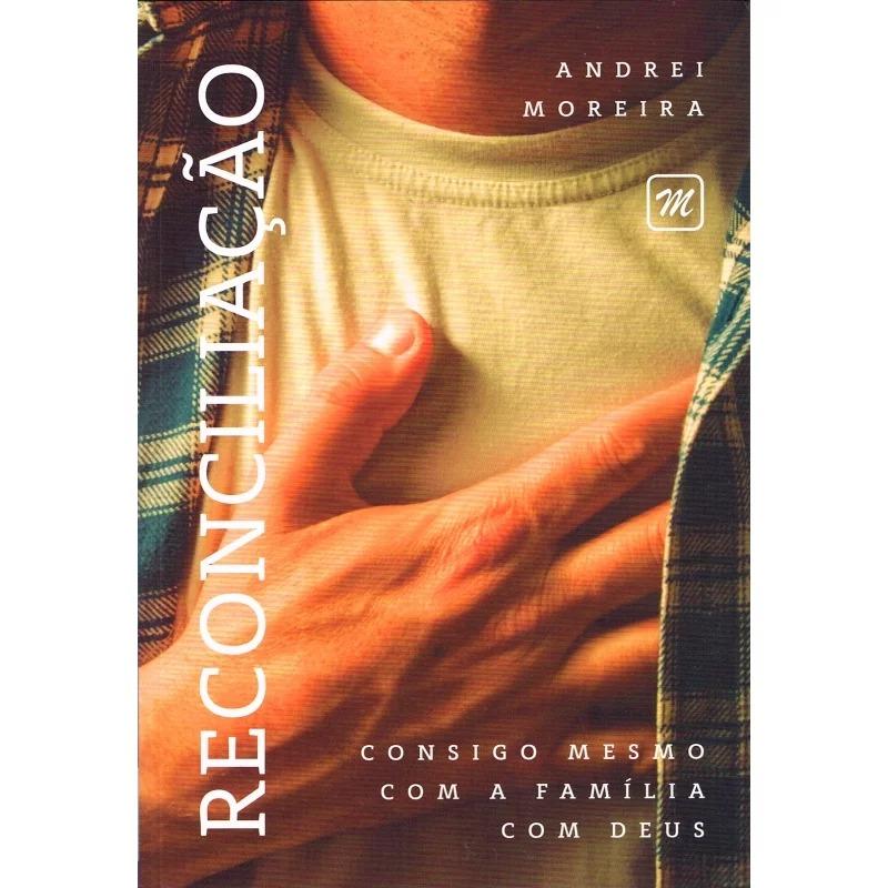 Reconciliação - Consigo Mesmo, Com A Família, Com Deus