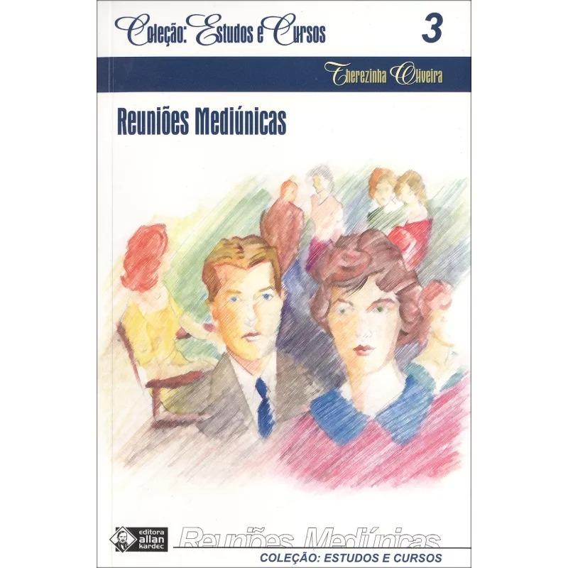 Reuniões Mediúnicas - Estudos e Cursos - Vol. 3