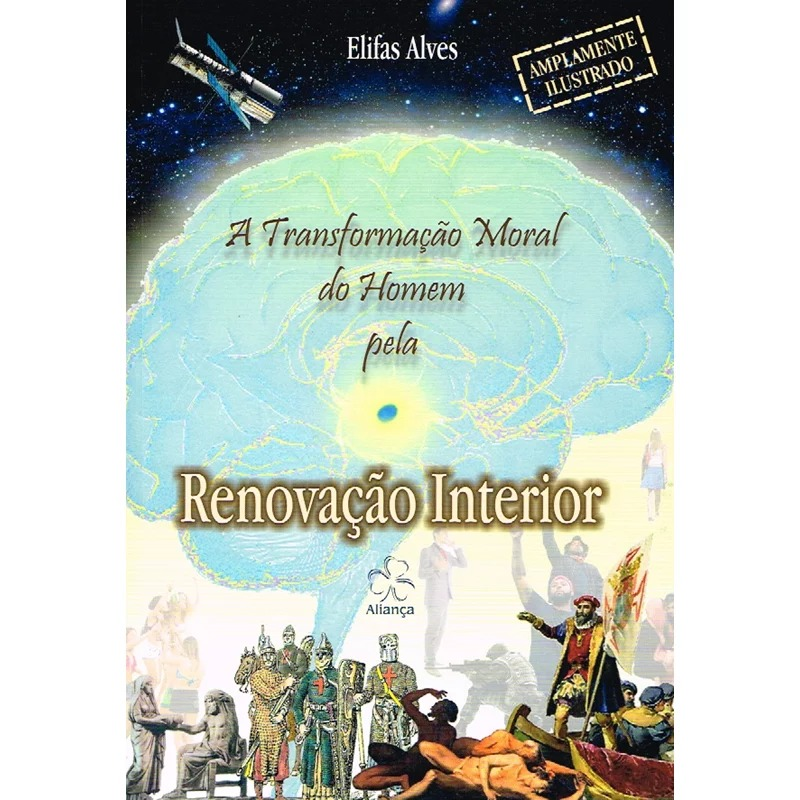 Transformação Moral Do Homem Pela Renovação Interior (A)