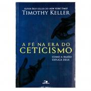 A Fé Na Era Do Ceticismo | Timothy Keller