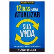 Livro: 12 Dias Para Atualizar Sua Vida | Tiago Brunet