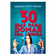 Livro: 30 Dias Para Domar Sua Língua | Debora Smith Pegues