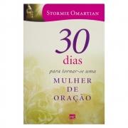 Livro: 30 Dias Para Tornar-Se Uma Mulher De Oração | Stormie Omartian
