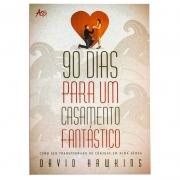 Livro: 90 Dias Para Um Casamento Fantastico | David Hawkins