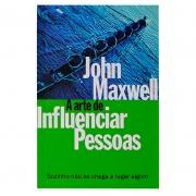 Livro: A Arte De Influenciar Pessoas | John C. Maxwell