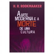 Livro: a Arte Moderna e A morte de Uma Cultura | H. R. Rookmaaker