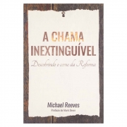 Livro: a Chama Inextinguível | Michael Reeves