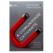 Livro: A Comunidade Cativante | Mark Dever E Jamie Dunlop