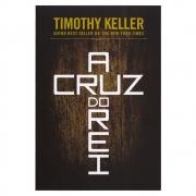 Livro: A Cruz Do Rei | Timothy Keller