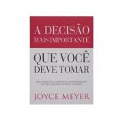 Livro: A Decisão Mais Importante Que Você Deve Tomar   Joyce Meyer