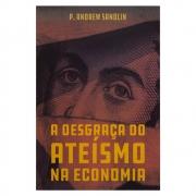 Livro: A Desgraça Do Ateísmo Na Economia | P. Andrew Sandlin