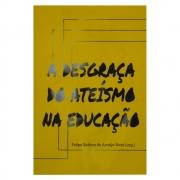 Livro: A Desgraça Do Ateísmo Na Educação | Felipe Sabino De Araújo Neto