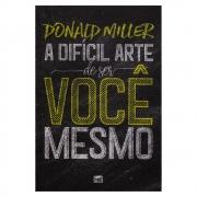 Livro: a Difícil Arte de Ser Você Mesmo   Donald Miller