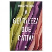 Livro: a Gentileza Que Cativa | Dallas Willard