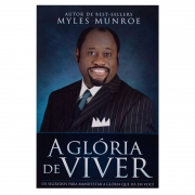 Livro: A Glória De Viver | Myles Munroe
