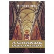 Livro: A Grande Descomissão | Stephen C. Perks