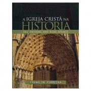 Livro: a Igreja Cristã na História | Franklin Ferreira