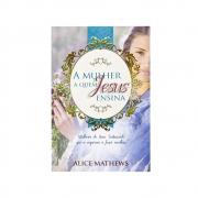 Livro: A Mulher A Quem Jesus Ensina | Alice Mathews