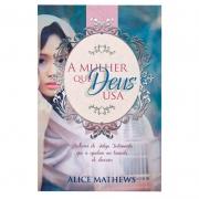 Livro: A Mulher Que Deus Usa | Alice Mathews