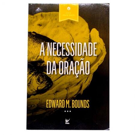 Livro: A Necessidade Da Oração | Edward Mckendree Bounds