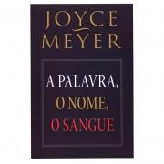 Livro: A Palavra O Nome E O Sangue | Joyce Meyer