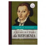 Livro: A Primeira Dama Da Reforma | Ruth A. Tucker