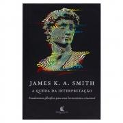 Livro: A Queda da Interpretação | James K. A. Smith