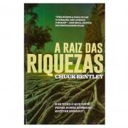 Livro: A Raiz Das Riquezas | Chuck Bentley