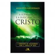 Livro: A Supremacia E A Suficiência De Cristo   Augustus Nicodemus