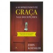 Livro: A Surpreendente Graça Nas Decepções | John Koessler