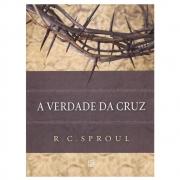Livro: A Verdade Da Cruz | R. C. Sproul