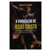 Livro: A Vindicação De Jesus Cristo | Um Guia Introdutório Ao Apocalipse | James B. Jordan