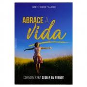 Livro: Abrace A Vida - Coragem Para Seguir Em Frente | Jaime Fernandez Garrido
