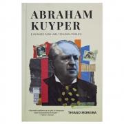 Livro: Abraham Kuiper E As Bases Para Uma Teologia Pública | Thiago Moreira