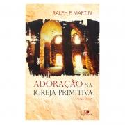 Livro: Adoração Na Igreja Primitiva | Ralph P. Martin