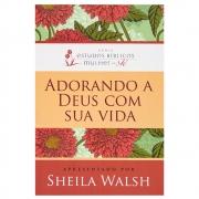 Livro: Adorando A Deus Com Sua Vida | Sheila Walsh