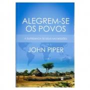 Livro: Alegrem-se Os Povos   John Piper