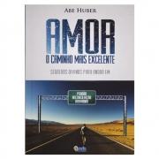Livro: Amor o Caminho Mais Excelente | Abe Huber