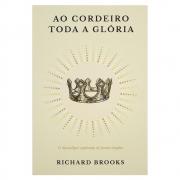 Livro: Ao Cordeiro Toda a Glória | Richard Brooks