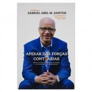 Livro: Apesar Das Forças Contrárias | Samuel Abel M. Santos