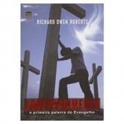 Livro: Arrependimento a Primeira Palavra do Evangelho | Richard Owen Roberts