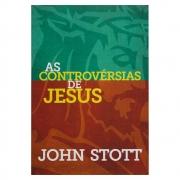 Livro: As Controvérsias De Jesus | John Stott