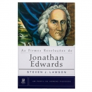 Livro: As Firmes Resoluções De Jonathan Edwards | Steven J. Lawson