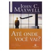 Livro: até Onde Você Vai? | John C. Maxwell