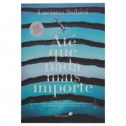 Livro: Até Que Nada Mais Importe | Luciano Subirá