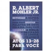 Livro: Atos 13-28 Para Você | Série Estudando A Palavra | R. Albert Mohler Jr