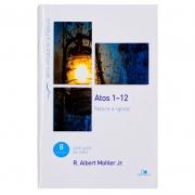 Livro: Atos 1-12 - Série Estudando A Palavra | R.Albert Mohler, Jr.