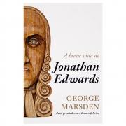 Livro: Breve Vida De Jonathan Edwards | George Marsdem