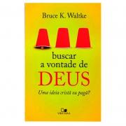 Livro: Buscar A Vontade De Deus | Bruce K. Waltke