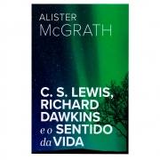 Livro: C. S. Lewis, Richard Dawkins e o Sentido da Vida | Alister Mc Grath